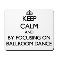 Keep calm by focusing on Ballroom Dance Mousepad