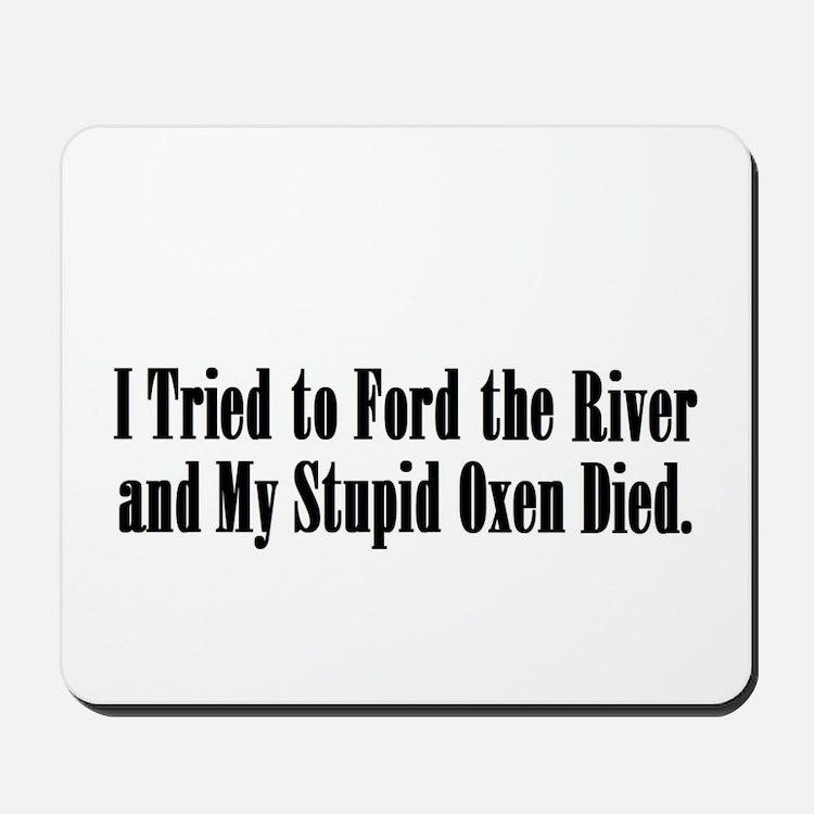 Stupid Oxen Mousepad