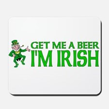 Get Me A Beer I'm Irish Mousepad