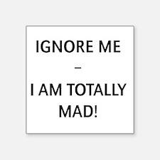 """Ignore Me – I Am Totally Ma Square Sticker 3"""" x 3"""""""
