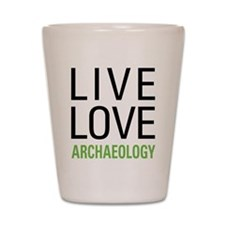 Live Love Archaeology Shot Glass