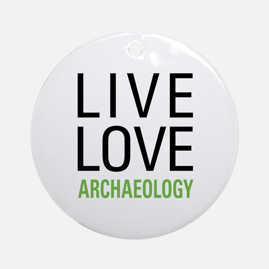 Live Love Archaeology Ornament (Round)
