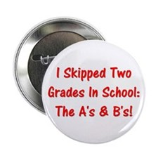"I Skipped Two Grades In School 2.25"" Button"