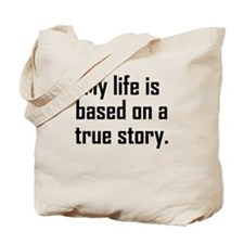My Life Is Based On A True Story Tote Bag