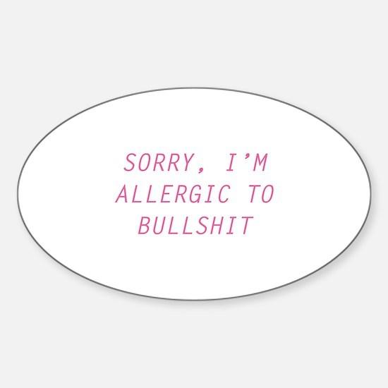 Sorry, I'm Allergic To Bullshit Sticker (Oval)