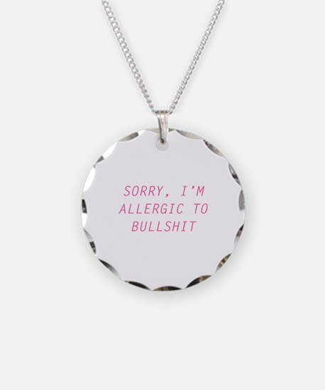 Sorry, I'm Allergic To Bullshit Necklace Circle Ch