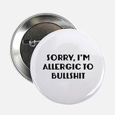 "Sorry, I'm Allergic To Bullshit 2.25"" Button"