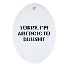 Sorry, I'm Allergic To Bullshit Ornament (Oval)