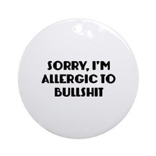 Sorry, I'm Allergic To Bullshit Ornament (Round)
