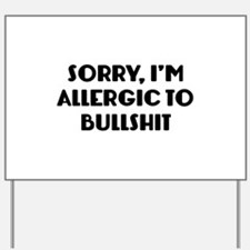 Sorry, I'm Allergic To Bullshit Yard Sign