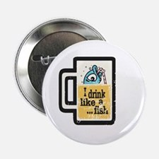 """I Drink Like a Fish 2.25"""" Button"""