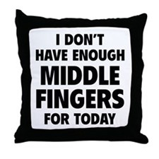 I Don't Have Enough Middle Fingers For Today Throw