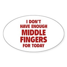 I Don't Have Enough Middle Fingers For Today Stick
