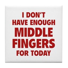 I Don't Have Enough Middle Fingers For Today Tile
