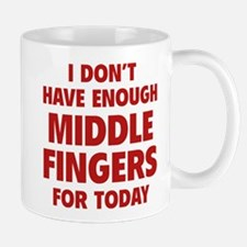 I Don't Have Enough Middle Fingers For Today Small Small Mug