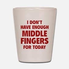 I Don't Have Enough Middle Fingers For Today Shot