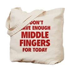 I Don't Have Enough Middle Fingers For Today Tote