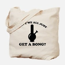 Can't We All Just Get A Bong? Tote Bag