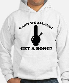 Can't We All Just Get A Bong? Jumper Hoody