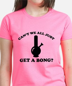 Can't We All Just Get A Bong? Tee