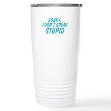 Sorry I dont speak STUPID Travel Mug