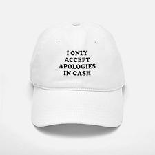 I ONLY ACCEPT APOLOGIES IN CASH Baseball Baseball Baseball Cap