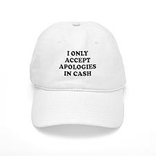 I ONLY ACCEPT APOLOGIES IN CASH Baseball Baseball Cap
