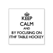 Keep calm by focusing on Ithf Table Hockey Sticker