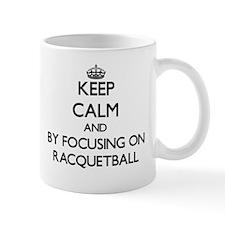 Keep calm by focusing on Racquetball Mugs