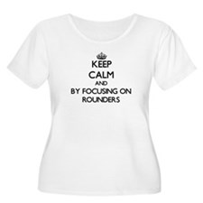 Keep calm by focusing on Rounders Plus Size T-Shir
