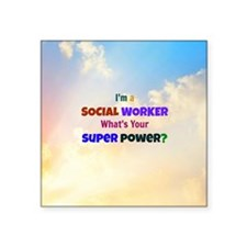 "I'm a Social Worker. What's Square Sticker 3"" x 3"""