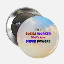 """I'm a Social Worker. What's Your Supe 2.25"""" Button"""