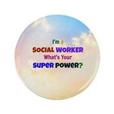 """I'm a Social Worker. What's Your Super 3.5"""" Button"""