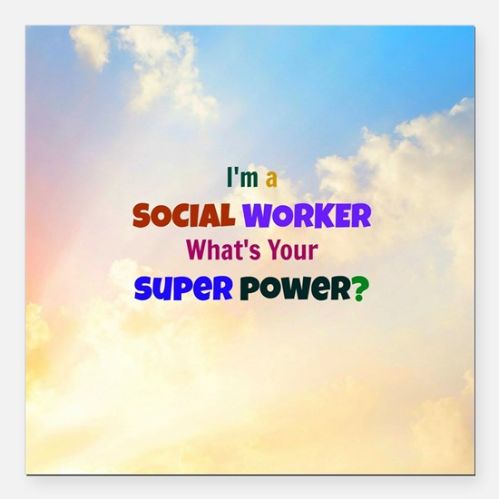 """I'm a Social Worker. Wha Square Car Magnet 3"""" x 3"""""""