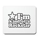 I'm Kind of a Rockstar Mousepad