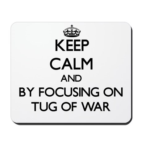 Keep calm by focusing on Tug Of War Mousepad