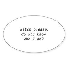 Bitch Please, Do You Know Who I Am? Decal