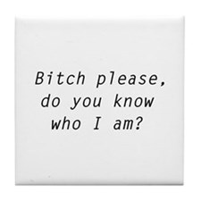 Bitch Please, Do You Know Who I Am? Tile Coaster