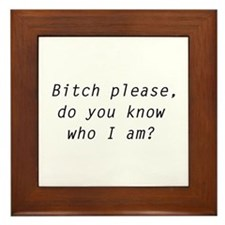 Bitch Please, Do You Know Who I Am? Framed Tile