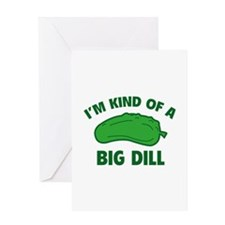 I'm Kind Of A Big Dill Greeting Card