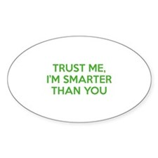 Trust Me, I'm Smarter Than You Decal