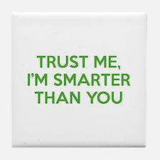 Trust Me, I'm Smarter Than You Tile Coaster