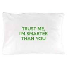 Trust Me, I'm Smarter Than You Pillow Case