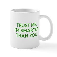 Trust Me, I'm Smarter Than You Small Mug