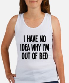 Out Of Bed, No Idea Why Women's Tank Top