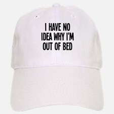 Out Of Bed, No Idea Why Baseball Baseball Cap