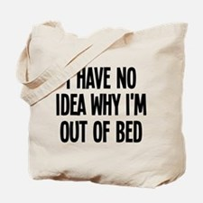 Out Of Bed, No Idea Why Tote Bag