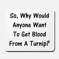 Why Want Blood From A Turnip? Mousepad