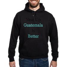 Shut Up Guatemala Is Better  Hoodie