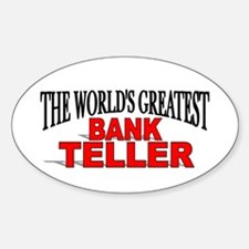 """""""The World's Greatest Bank Teller"""" Oval Decal"""